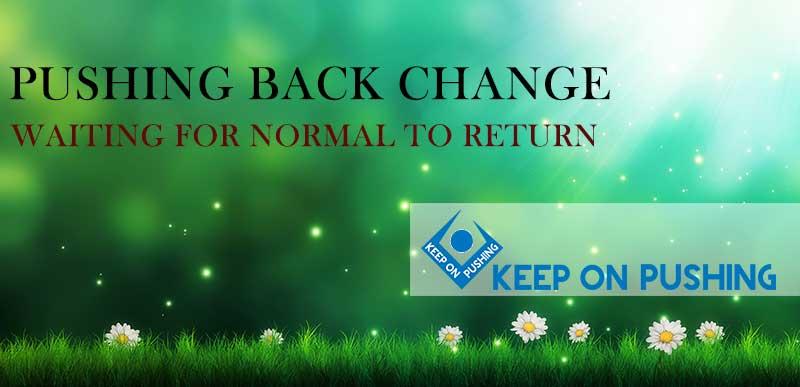 pushing back change