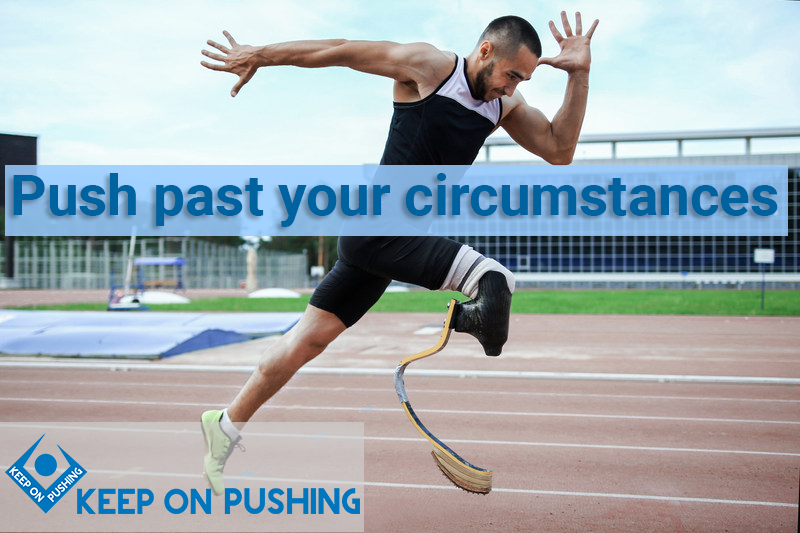 Push past your circumstances